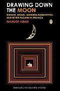 Drawing Down the Moon Witches, Druids, Goddess-worshippers, and Other Pagans in America
