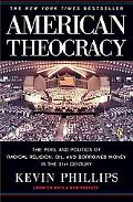 American Theocracy The Peril And Politics of Radical Religion, Oil, And Borrowed Money in th...