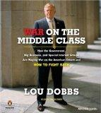 War on the Middle Class: How the Government, Big Business, and Special Interest Groups Are W...