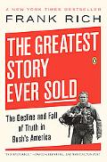 Greatest Story Ever Told The Decline and Fall of Truth in Bush's America