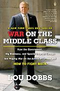 War on the Middle Class How the Government, Big Business, and Special Interest Groups Are Wa...