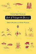 CondT Nast Traveler Book of Unforgettable Journeys Great Writers on Great Places