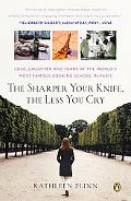 Sharper Your Knife, The Less You Cry: Love, Laughter, and Tears at the World's Most Famous C...