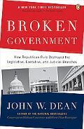 Broken Government: How Republican Rule Destroyed the Legislative, Executive, and Judicial Br...