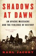 Shadows at Dawn: An Apache Massacre and the Violence of History (The Penguin History of Amer...