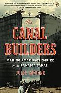 The Canal Builders: Making America's Empire at the Panama Canal (The Penguin History of Amer...