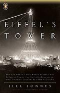 Eiffel's Tower: The Thrilling Story Behind Paris's Beloved Monument and the Extraordinary Wo...