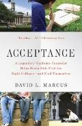 Acceptance: A Legendary Guidance Counselor Helps Seven Kids Find the Right Colleges--and Fin...