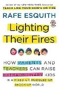 Lighting Their Fires: How Parents and Teachers Can Raise Extraordinary Kids in a Mixed-up, M...