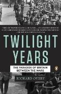 Twilight Years : The Paradox of Britain Between the Wars