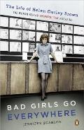 Bad Girls Go Everywhere : The Life of Helen Gurley Brown, the Woman Behind Cosmopolitan Maga...