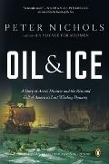 Oil and Ice : A Story of Arctic Disaster and the Rise and Fall of America's Last Whaling Dyn...