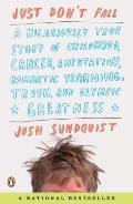 Just Don't Fall : A Hilariously True Story of Childhood, Cancer, Amputation, Romantic Yearni...