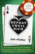 Repeat until Rich : A Professional Card Counter's Chronicle of the Blackjack Wars
