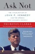 Ask Not : The Inauguration of John F. Kennedy and the Speech That Changed America