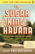 Sugar King of Havana : The Rise and Fall of Julio Lobo, Cuba's Last Tycoon