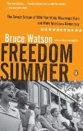 Freedom Summer: The Savage Season of 1964 That Made Mississippi Burn and Made America a Demo...