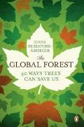 Global Forest : Forty Ways Trees Can Save Us