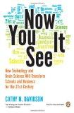 Now You See It: How Technology and Brain Science Will Transform Schools and Business for the...