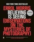 Believing Is Seeing : Observations on the Mysteries of Photography