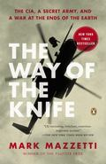 Way of the Knife : The CIA, a Secret Army, and a War at the Ends of the Earth