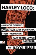 Harley Loco : A Memoir of Hard Living, Hair, and Post-Punk Rock, from the Middle East to the...