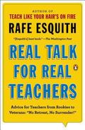 Real Talk for Real Teachers : Advice for Teachers from Rookies to Veterans: No Retreat, No S...