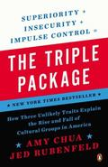 Triple Package : How Three Unlikely Traits Explain the Rise and Fall of Cultural Groups in A...