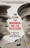 Madman & the Butcher, The: The Sensational Wars of Sam Hughes & General Arthur Currie