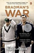 Bradman's War : How the 1948 Invincibles Turned the Cricket Pitch into a Battlefield
