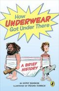 How Underwear Got under There: a Brief History : A Brief History