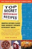 Top Secret Recipes 1 - Creating Kitchen Clones from America's Favorite Restaurant Chains