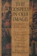 Gospels in Our Image An Anthology of Twentieth-Century Poetry Based on Biblical Texts