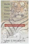 How the Tiger Lost Its Stripes - Cory J. Meacham - Hardcover - 1 ED