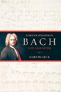 Johann Sebastian Bach Life and Work