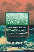 Storm World Hurricanes, Politics, and the Battle over Global Warming