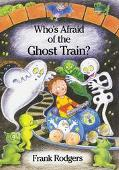 Who's Afraid of the Ghost Train? - Frank Rodgers - Hardcover - 1st U.S. ed