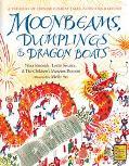 Moonbeams, Dumplings & Dragon Boats A Treasury of Chinese Holiday Tales, Activities & Recipes