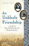 Unlikely Friendship: A Novel of Mary Todd Lincoln and Elizabeth Keckley
