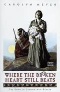 Where the Broken Heart Still Beats The Story of Cynthia Ann Parker