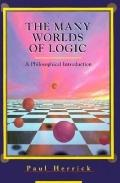 Many Worlds of Logic A Philosophical Introduction to Symbolic Logic