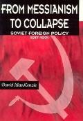 From Messianism to Collapse Soviet Foreign Policy 1917-1991
