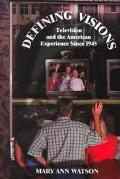 Defining Visions Television and the American Experience Since 1945 Television and the Americ...