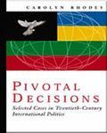 Pivotal Decisions Selected Cases in Twentieth Century International Politics