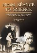 From Seance to Science A History of the Profession and Practice of Psychology in America