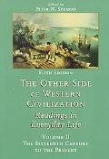 Other Side of Western Civilization Readings in Everyday Life  The Sixteenth Century to the P...