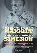 Man Who Wasn't Maigret A Portrait of Georges Simenon