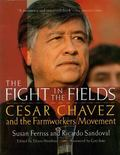 Fight in the Fields Cesar Chavez and the Farmworkers Movement