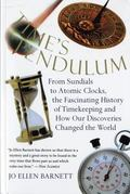 Times Pendulum From Sundials to Atomic Clocks, the Fascinating History of Timekeeping and Ho...