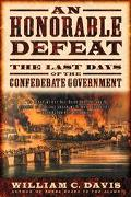 Honorable Defeat The Last Days of the Confederate Government